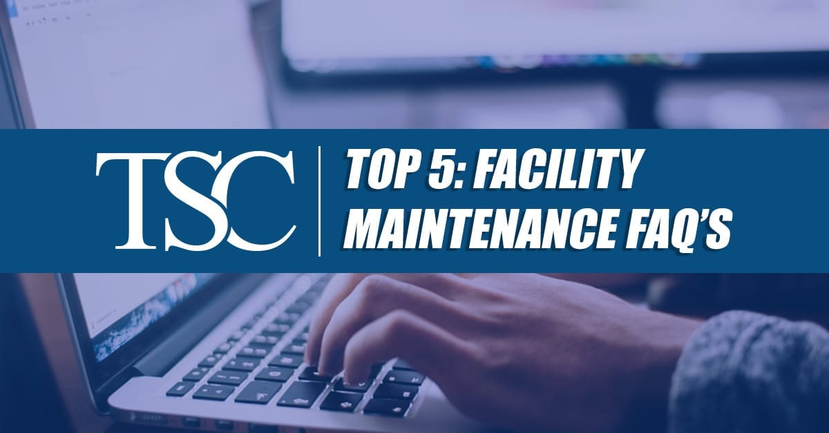 Top 5 Facility Maintenance FAQ's
